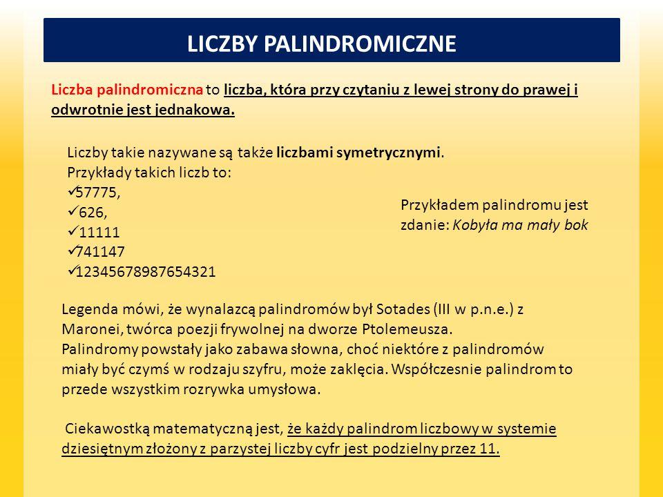 LICZBY PALINDROMICZNE Liczba palindromiczna to liczba, która przy czytaniu z lewej strony do prawej i odwrotnie jest jednakowa. Liczby takie nazywane