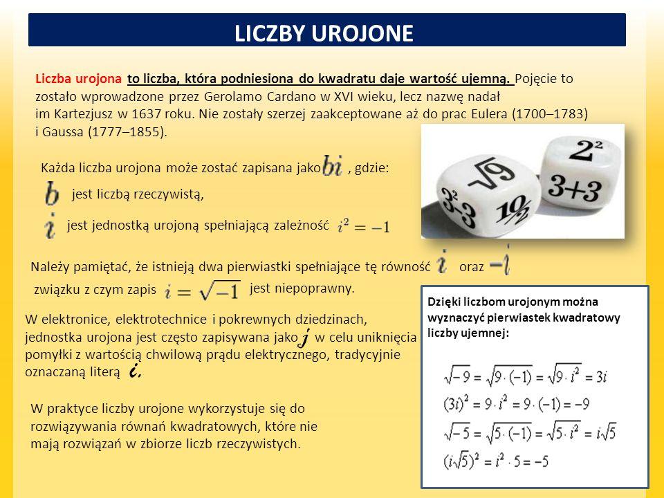 LICZBY UROJONE Liczba urojona to liczba, która podniesiona do kwadratu daje wartość ujemną. Pojęcie to zostało wprowadzone przez Gerolamo Cardano w XV
