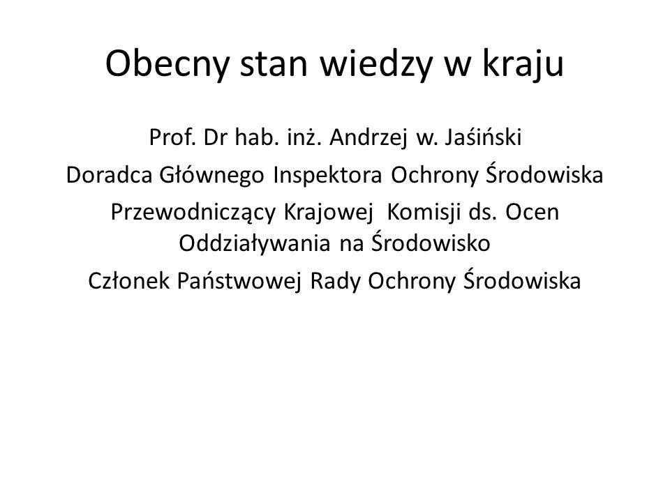 Prof. Dr hab. inż. Andrzej w. Jaśiński Doradca Głównego Inspektora Ochrony Środowiska Przewodniczący Krajowej Komisji ds. Ocen Oddziaływania na Środow