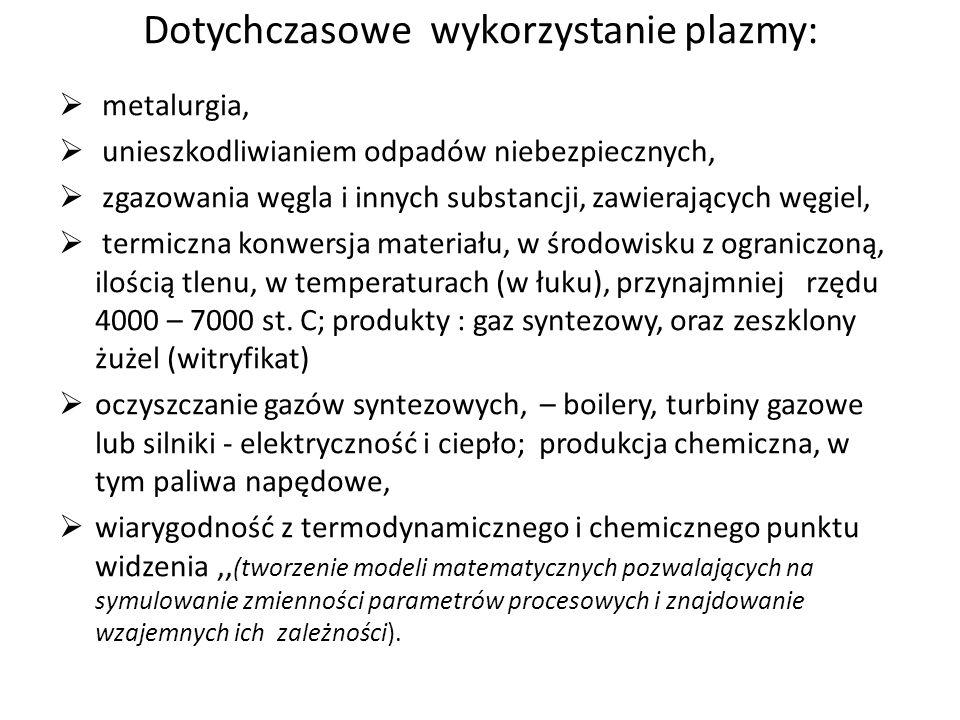 Dotychczasowe wykorzystanie plazmy: metalurgia, unieszkodliwianiem odpadów niebezpiecznych, zgazowania węgla i innych substancji, zawierających węgiel