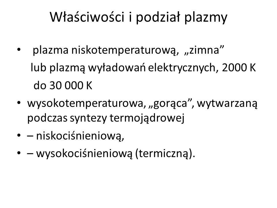 Właściwości i podział plazmy plazma niskotemperaturową, zimna lub plazmą wyładowań elektrycznych, 2000 K do 30 000 K wysokotemperaturowa, gorąca, wytw