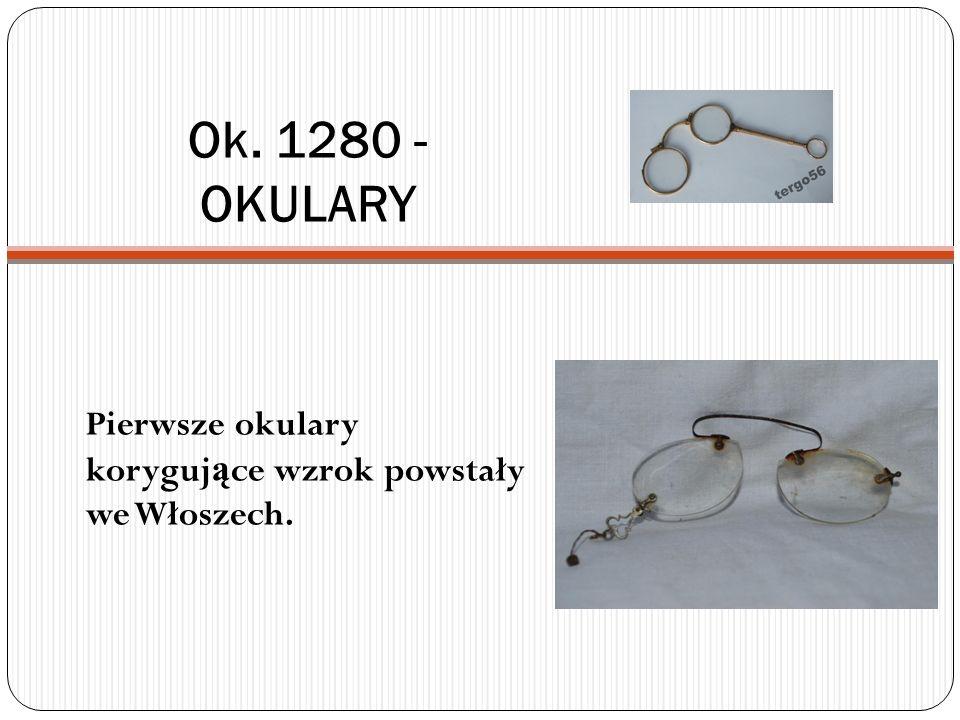 Ok. 1280 - OKULARY Pierwsze okulary koryguj ą ce wzrok powstały we Włoszech.