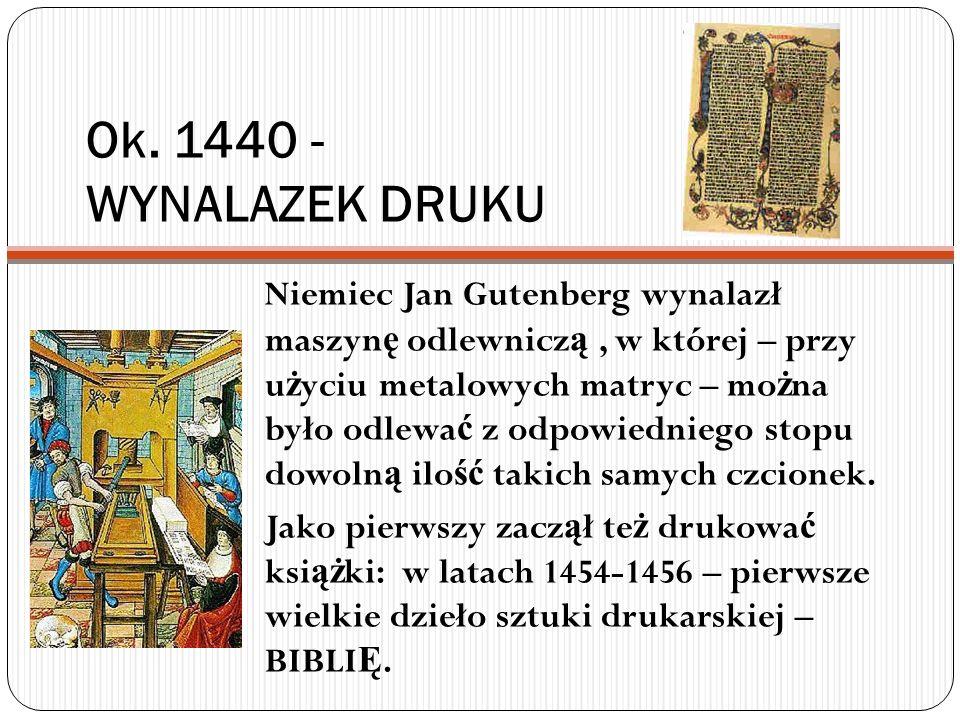 Ok. 1440 - WYNALAZEK DRUKU Niemiec Jan Gutenberg wynalazł maszyn ę odlewnicz ą, w której – przy u ż yciu metalowych matryc – mo ż na było odlewa ć z o