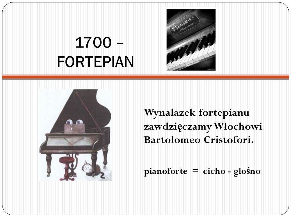 1700 – FORTEPIAN Wynalazek fortepianu zawdzi ę czamy Włochowi Bartolomeo Cristofori. pianoforte = cicho - gło ś no