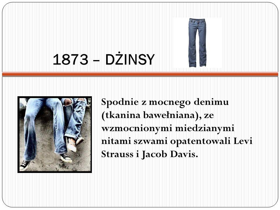 1873 – DŻINSY Spodnie z mocnego denimu (tkanina bawełniana), ze wzmocnionymi miedzianymi nitami szwami opatentowali Levi Strauss i Jacob Davis.