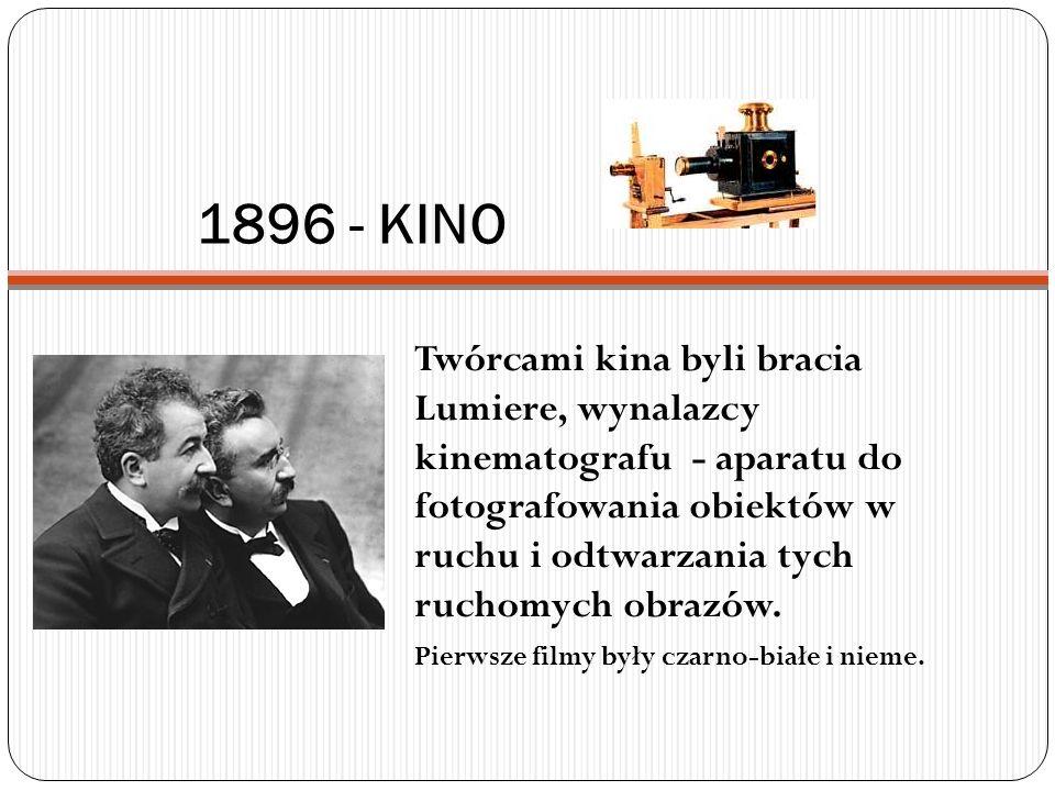1896 - KINO Twórcami kina byli bracia Lumiere, wynalazcy kinematografu - aparatu do fotografowania obiektów w ruchu i odtwarzania tych ruchomych obraz