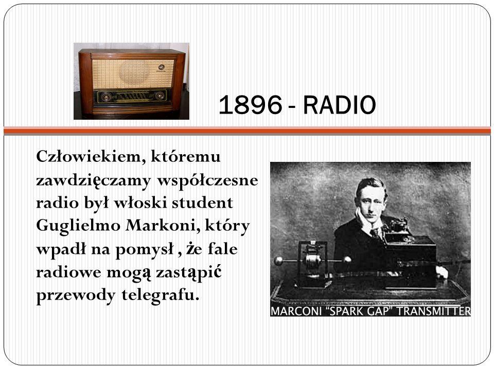 1896 - RADIO Człowiekiem, któremu zawdzi ę czamy współczesne radio był włoski student Guglielmo Markoni, który wpadł na pomysł, ż e fale radiowe mog ą