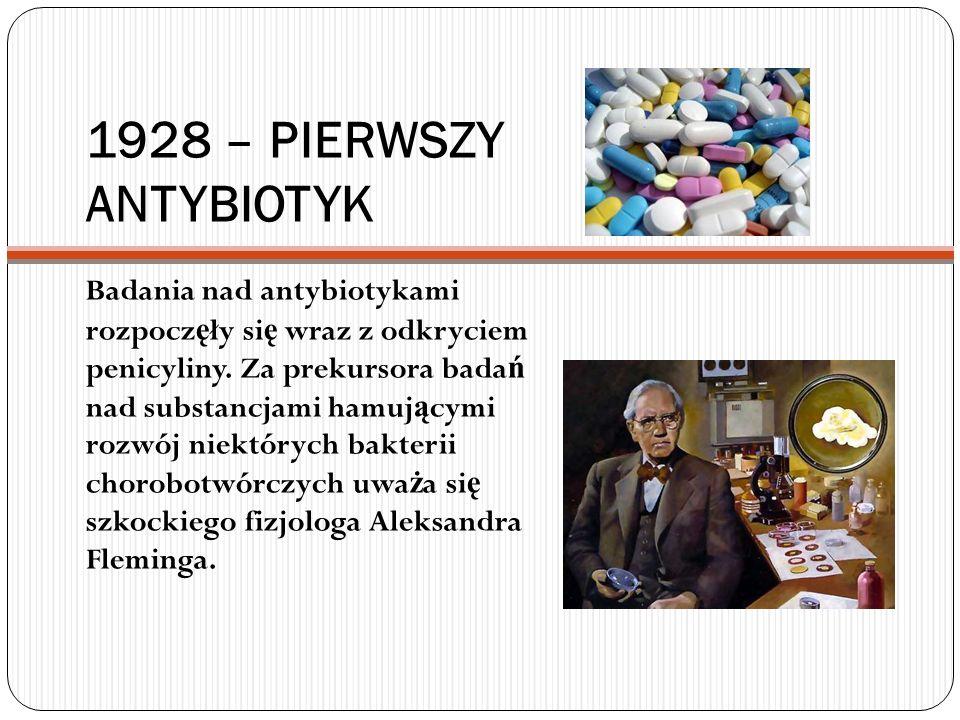 1928 – PIERWSZY ANTYBIOTYK Badania nad antybiotykami rozpocz ę ły si ę wraz z odkryciem penicyliny. Za prekursora bada ń nad substancjami hamuj ą cymi