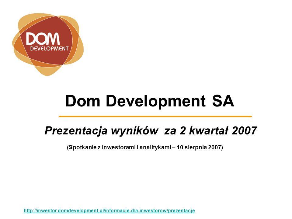 Dom Development SA Prezentacja wyników za 2 kwartał 2007 http://inwestor.domdevelopment.pl/informacje-dla-inwestorow/prezentacje (Spotkanie z inwestorami i analitykami – 10 sierpnia 2007)