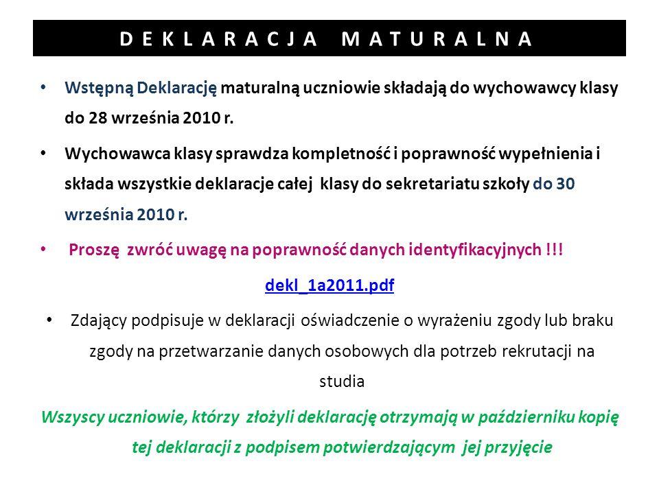 DEKLARACJA MATURALNA Wstępną Deklarację maturalną uczniowie składają do wychowawcy klasy do 28 września 2010 r. Wychowawca klasy sprawdza kompletność