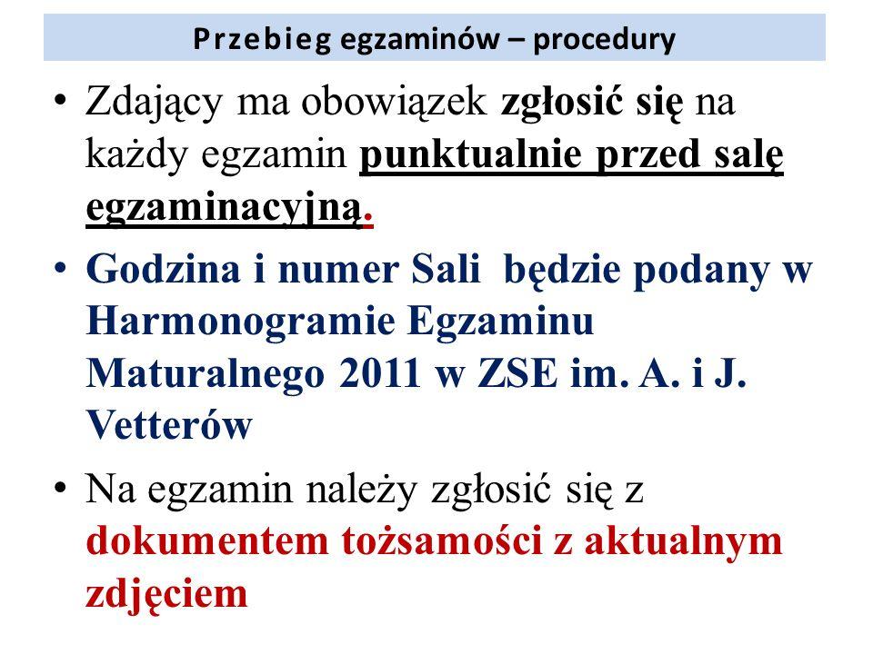 Przebieg egzaminów – procedury Zdający ma obowiązek zgłosić się na każdy egzamin punktualnie przed salę egzaminacyjną. Godzina i numer Sali będzie pod