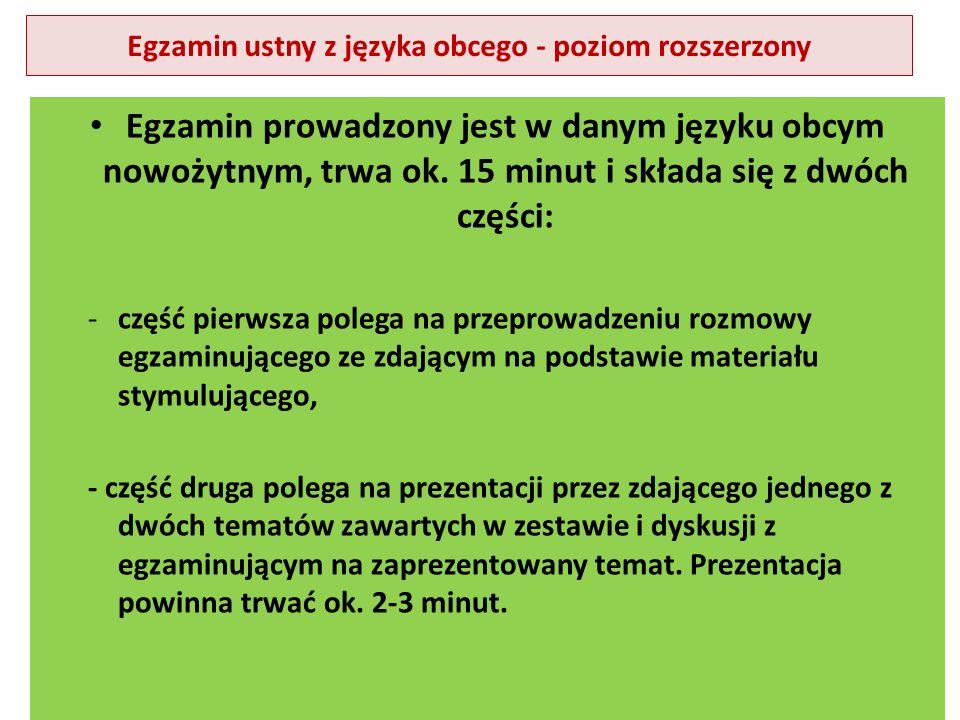Egzamin ustny z języka obcego - poziom rozszerzony Egzamin prowadzony jest w danym języku obcym nowożytnym, trwa ok.