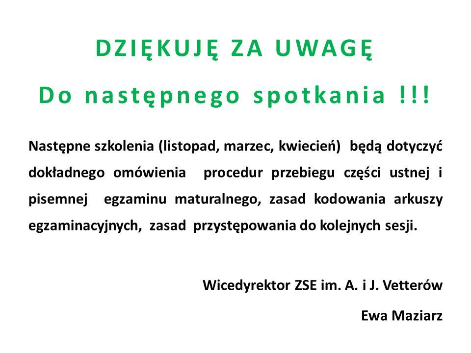 DZIĘKUJĘ ZA UWAGĘ Do następnego spotkania !!! Następne szkolenia (listopad, marzec, kwiecień) będą dotyczyć dokładnego omówienia procedur przebiegu cz