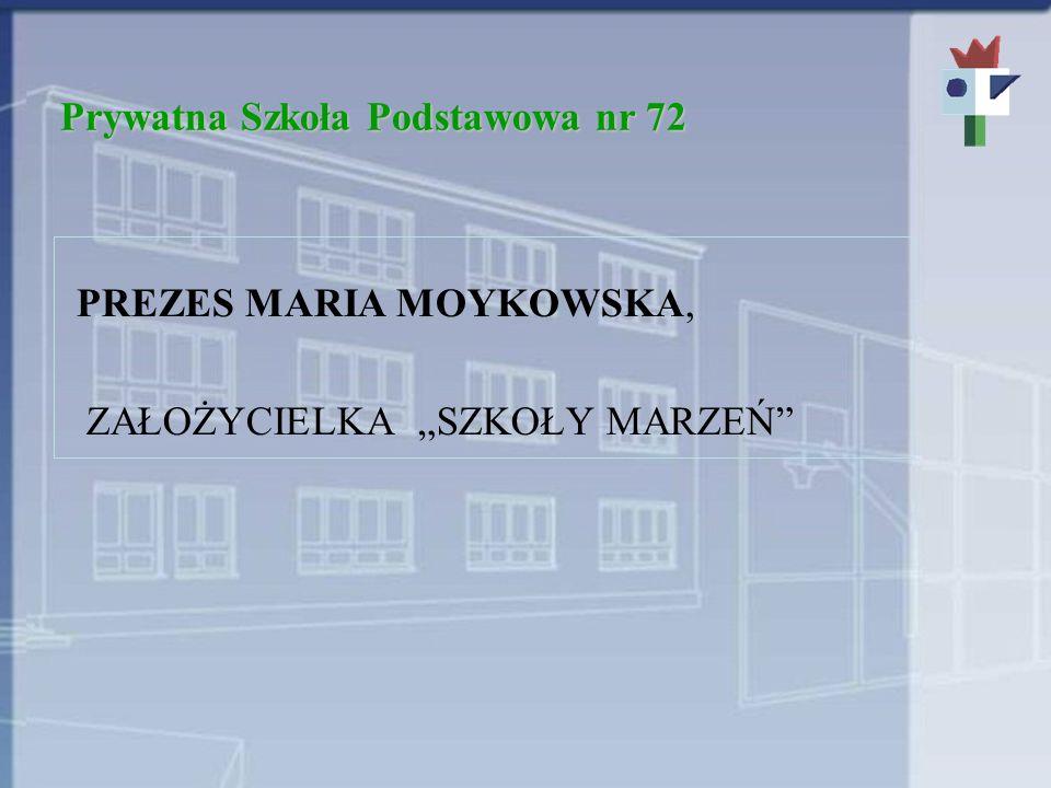 Prywatna Szkoła Podstawowa nr 72 PREZES MARIA MOYKOWSKA, ZAŁOŻYCIELKA SZKOŁY MARZEŃ