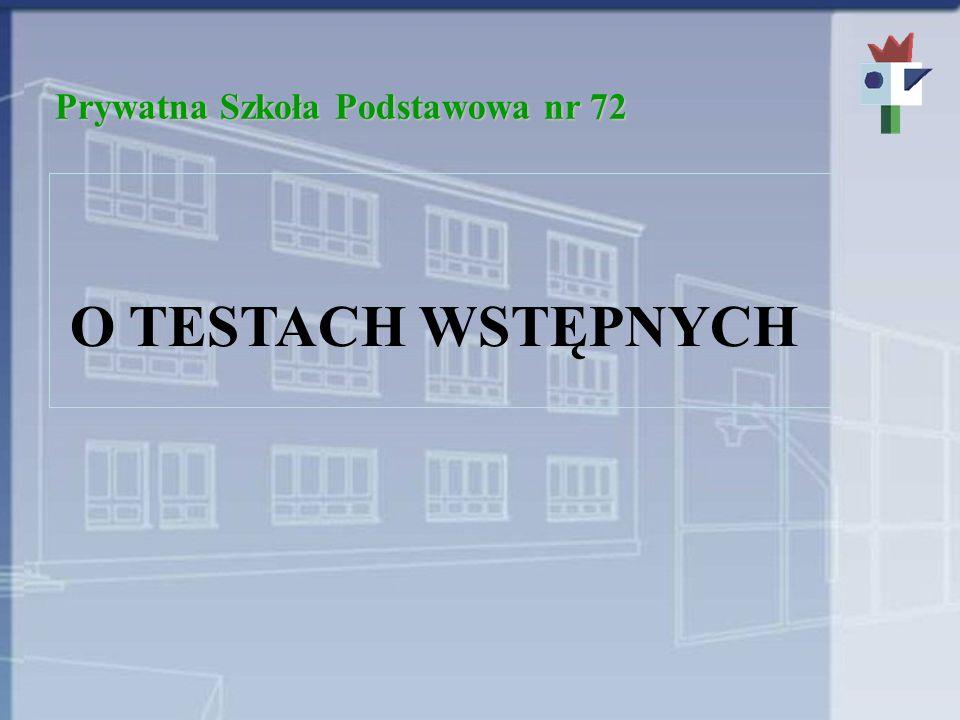 Prywatna Szkoła Podstawowa nr 72 O TESTACH WSTĘPNYCH