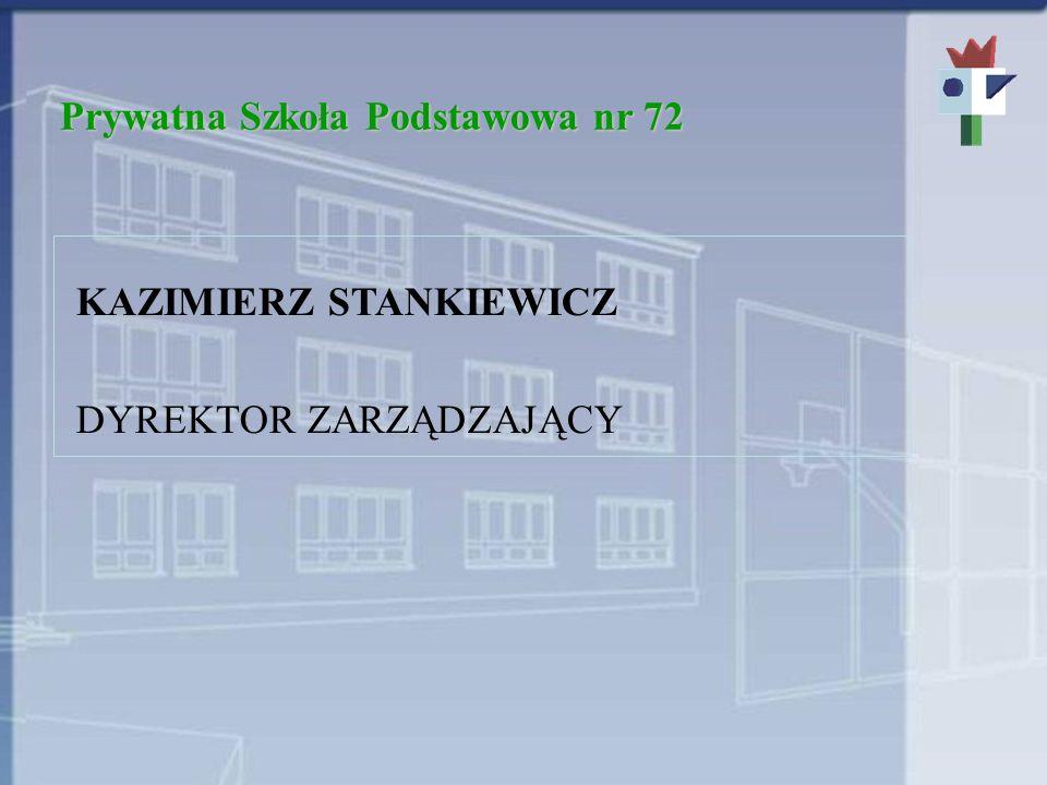 Prywatna Szkoła Podstawowa nr 72 KAZIMIERZ STANKIEWICZ DYREKTOR ZARZĄDZAJĄCY
