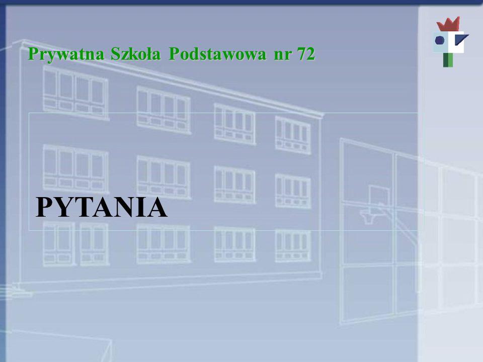 Prywatna Szkoła Podstawowa nr 72 PYTANIA