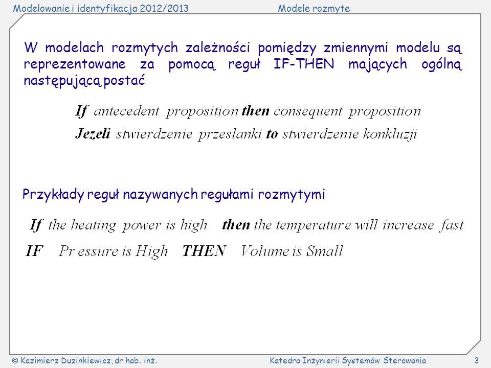 Modelowanie i identyfikacja 2012/2013Modele rozmyte Kazimierz Duzinkiewicz, dr hab. inż.Katedra Inżynierii Systemów Sterowania3 W modelach rozmytych z