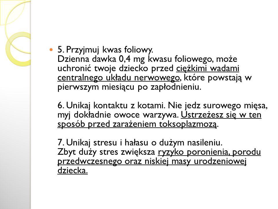 5. Przyjmuj kwas foliowy. Dzienna dawka 0,4 mg kwasu foliowego, może uchronić twoje dziecko przed ciężkimi wadami centralnego układu nerwowego, które