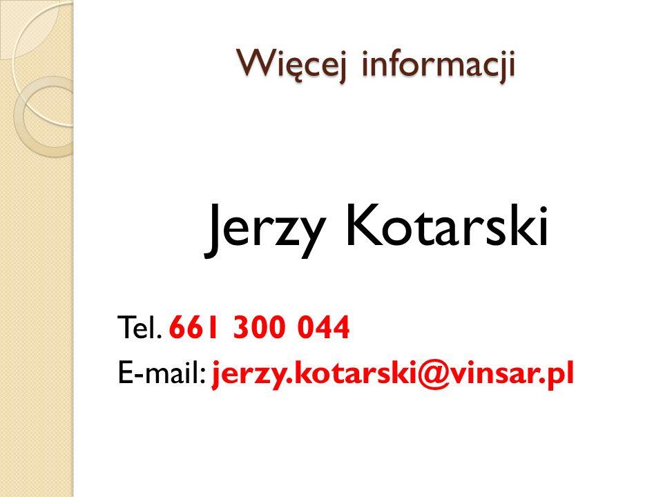 Więcej informacji Jerzy Kotarski Tel. 661 300 044 E-mail: jerzy.kotarski@vinsar.pl