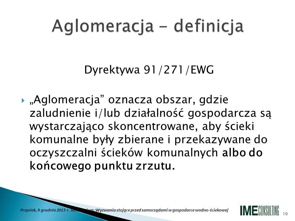Dyrektywa 91/271/EWG Aglomeracja oznacza obszar, gdzie zaludnienie i/lub działalność gospodarcza są wystarczająco skoncentrowane, aby ścieki komunalne