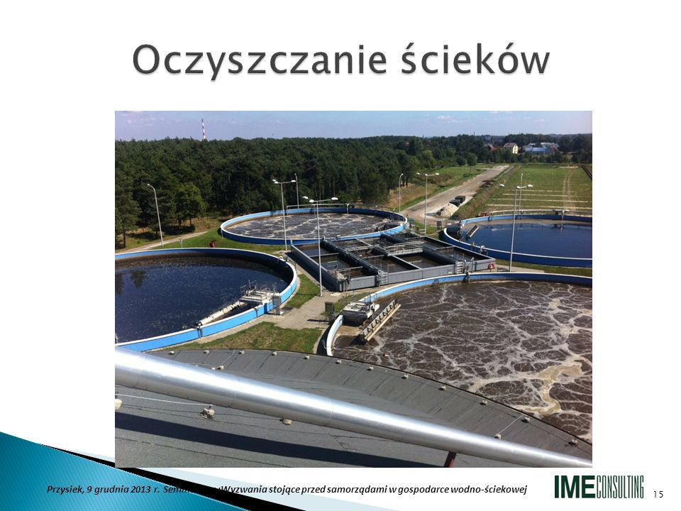 15 Przysiek, 9 grudnia 2013 r. Seminarium :Wyzwania stojące przed samorządami w gospodarce wodno-ściekowej