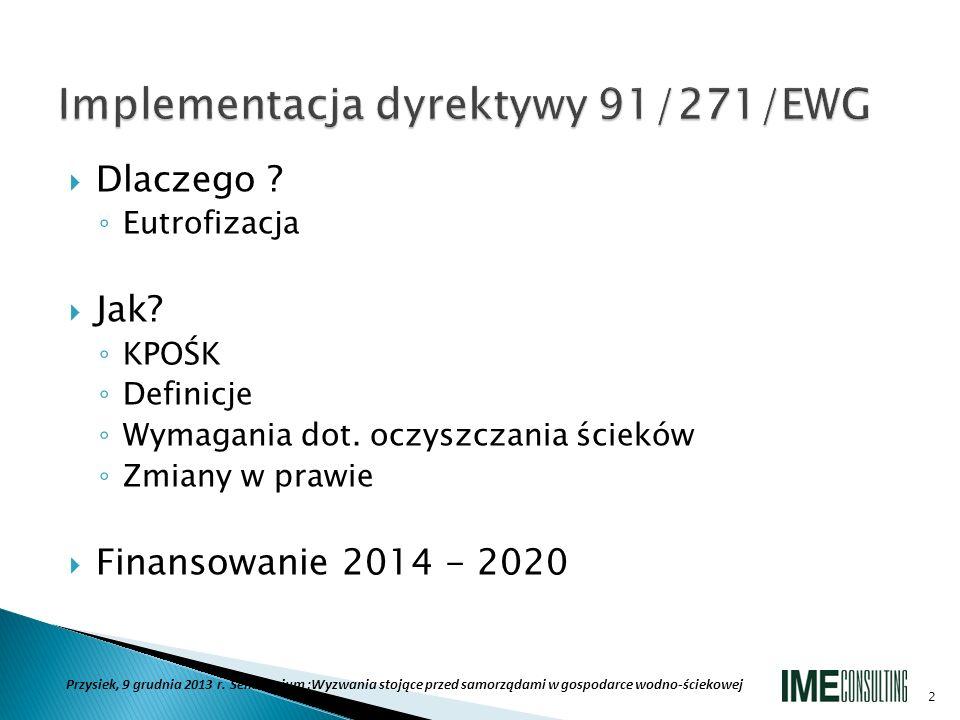 Eutrofizacja oznacza wzbogacenie wody składnikami odżywczymi, szczególnie związkami azotu i/lub fosforu powodującymi przyspieszony wzrost glonów i wyższych form życia roślinnego, co jest przyczyną niepożądanych zakłóceń równowagi wśród organizmów żyjących w wodzie, oraz jakości danych wód (dyrektywa 91/271/ EWG) 3 Przysiek, 9 grudnia 2013 r.