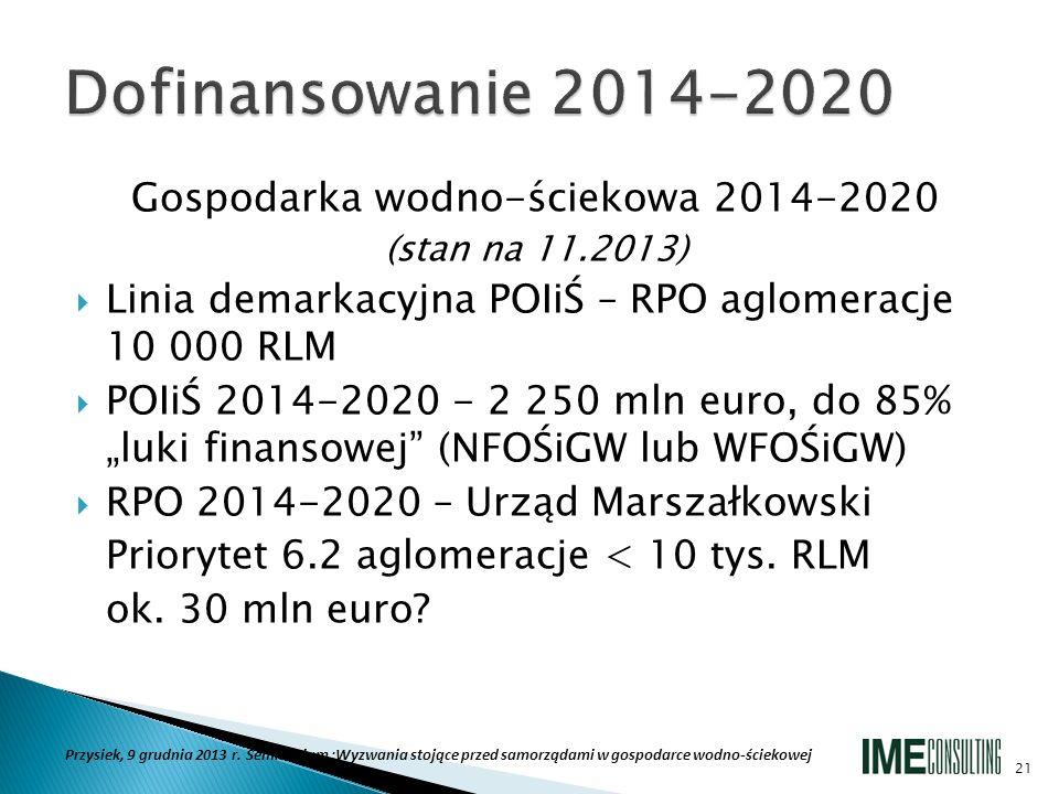Gospodarka wodno-ściekowa 2014-2020 (stan na 11.2013) Linia demarkacyjna POIiŚ – RPO aglomeracje 10 000 RLM POIiŚ 2014-2020 - 2 250 mln euro, do 85% l