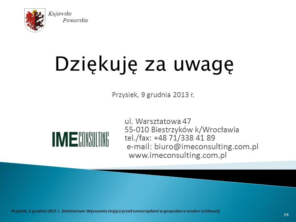 24 Kujawsko Pomorskie Przysiek, 9 grudnia 2013 r. Seminarium :Wyzwania stojące przed samorządami w gospodarce wodno-ściekowej Dziękuję za uwagę Przysi