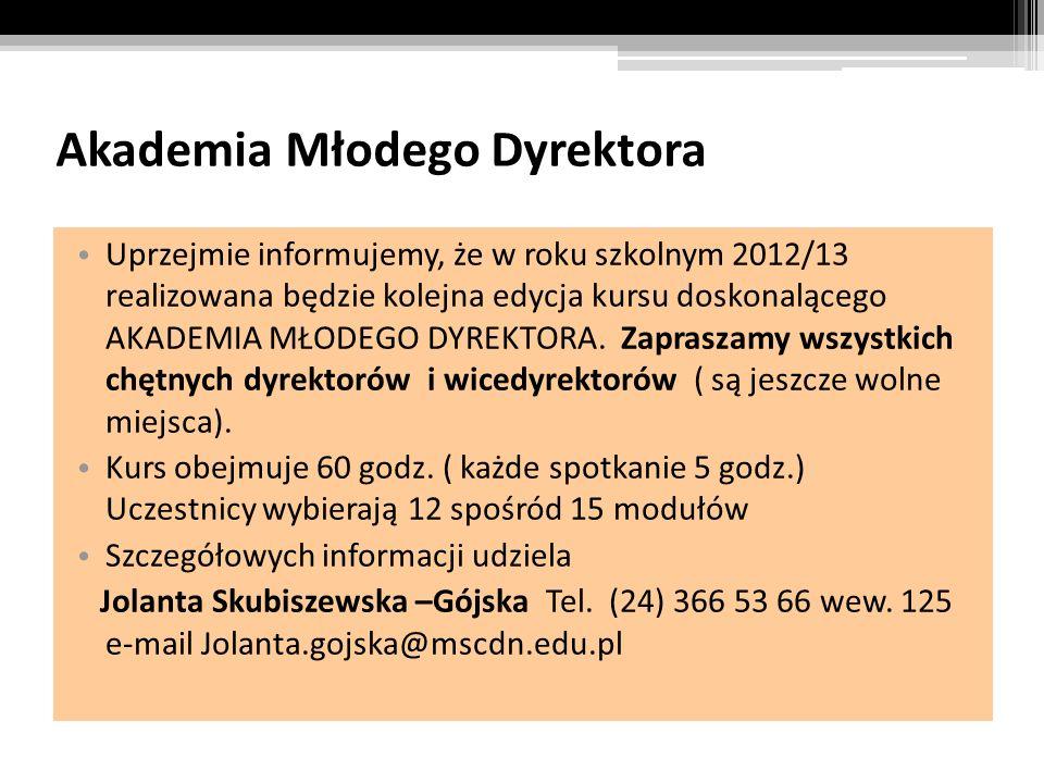 Akademia Młodego Dyrektora Uprzejmie informujemy, że w roku szkolnym 2012/13 realizowana będzie kolejna edycja kursu doskonalącego AKADEMIA MŁODEGO DY