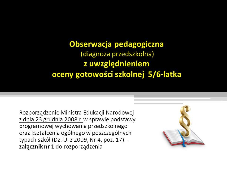 Obserwacja pedagogiczna (diagnoza przedszkolna) z uwzględnieniem oceny gotowości szkolnej 5/6-latka Rozporządzenie Ministra Edukacji Narodowej z dnia