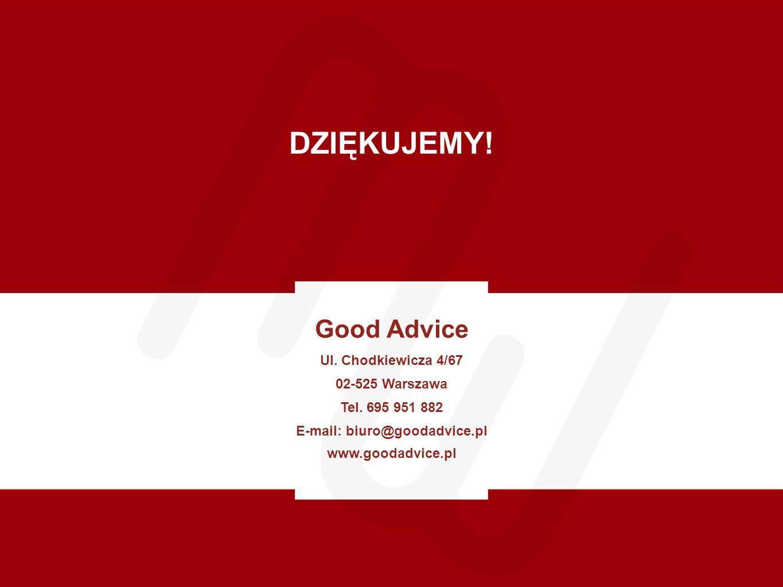 Good Advice Ul. Chodkiewicza 4/67 02-525 Warszawa Tel. 695 951 882 E-mail: biuro@goodadvice.pl www.goodadvice.pl DZIĘKUJEMY!