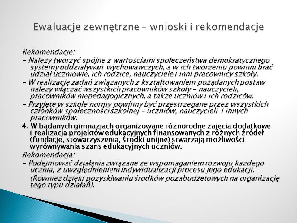Rekomendacje: - Należy tworzyć spójne z wartościami społeczeństwa demokratycznego systemy oddziaływań wychowawczych, a w ich tworzeniu powinni brać ud