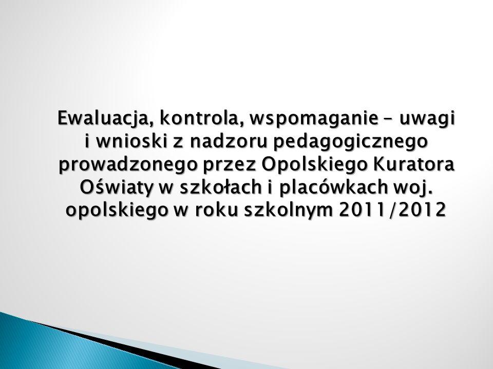 Ewaluacja, kontrola, wspomaganie – uwagi i wnioski z nadzoru pedagogicznego prowadzonego przez Opolskiego Kuratora Oświaty w szkołach i placówkach woj