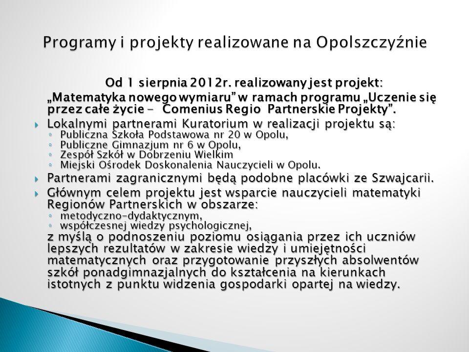 Od 1 sierpnia 2012r. realizowany jest projekt: Matematyka nowego wymiaru w ramach programu Uczenie się przez całe życie - Comenius Regio Partnerskie P