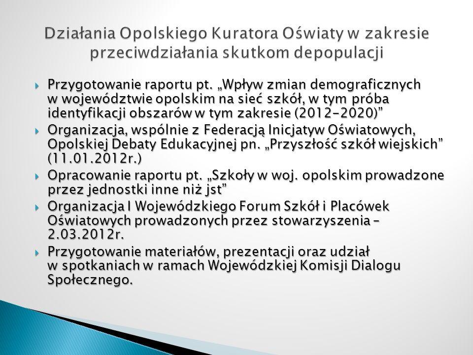 Przygotowanie raportu pt. Wpływ zmian demograficznych w województwie opolskim na sieć szkół, w tym próba identyfikacji obszarów w tym zakresie (2012-2