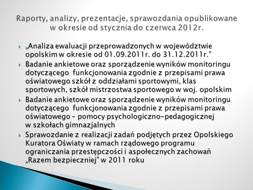 Analiza ewaluacji przeprowadzonych w województwie opolskim w okresie od 01.09.2011r. do 31.12.2011r. Analiza ewaluacji przeprowadzonych w województwie