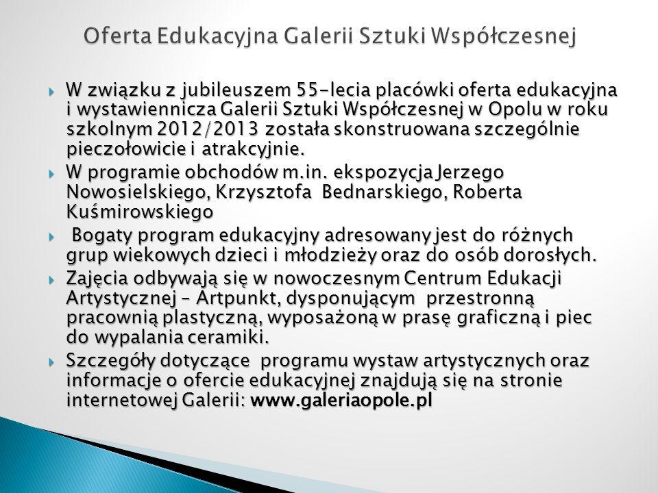 W związku z jubileuszem 55-lecia placówki oferta edukacyjna i wystawiennicza Galerii Sztuki Współczesnej w Opolu w roku szkolnym 2012/2013 została sko