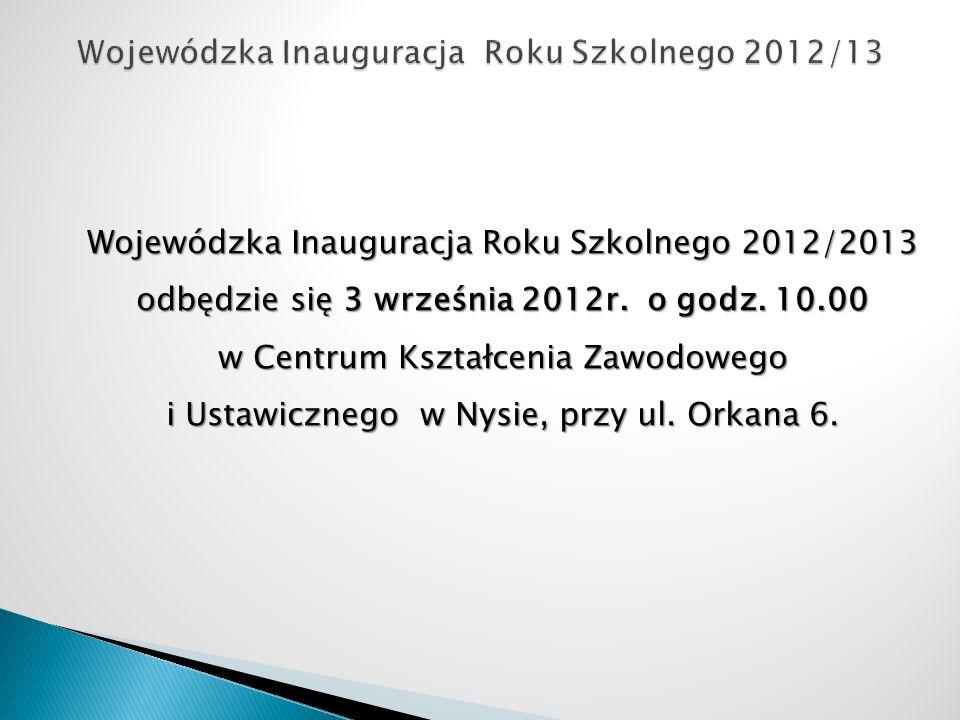 Wojewódzka Inauguracja Roku Szkolnego 2012/2013 odbędzie się 3 września 2012r. o godz. 10.00 w Centrum Kształcenia Zawodowego i Ustawicznego w Nysie,