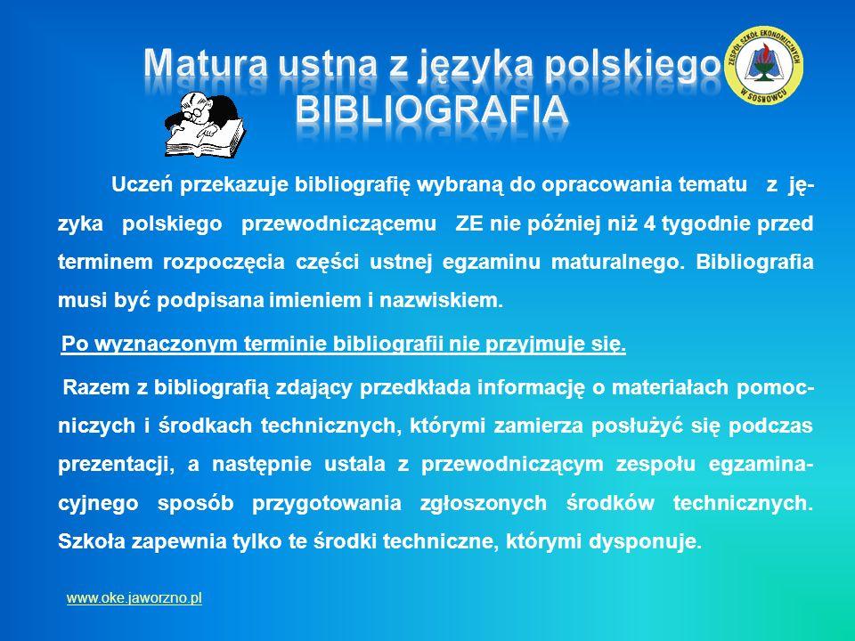 Uczeń przekazuje bibliografię wybraną do opracowania tematu z ję- zyka polskiego przewodniczącemu ZE nie później niż 4 tygodnie przed terminem rozpocz