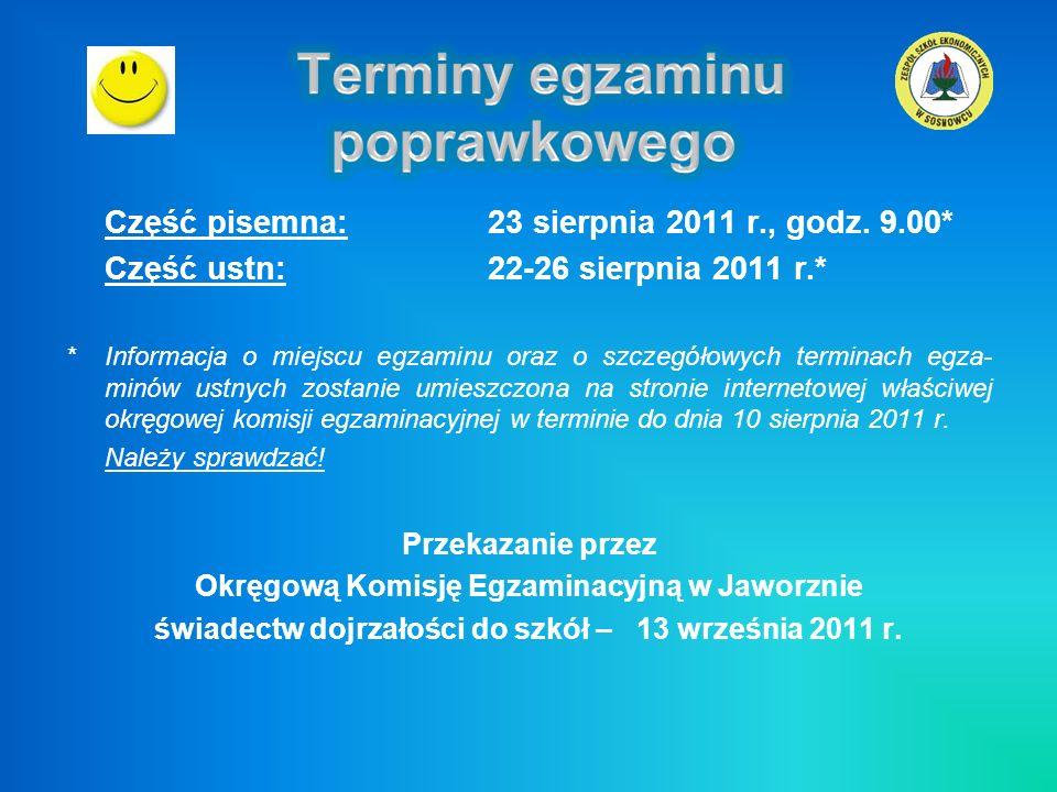 Część pisemna:23 sierpnia 2011 r., godz. 9.00* Część ustn: 22-26 sierpnia 2011 r.* * Informacja o miejscu egzaminu oraz o szczegółowych terminach egza