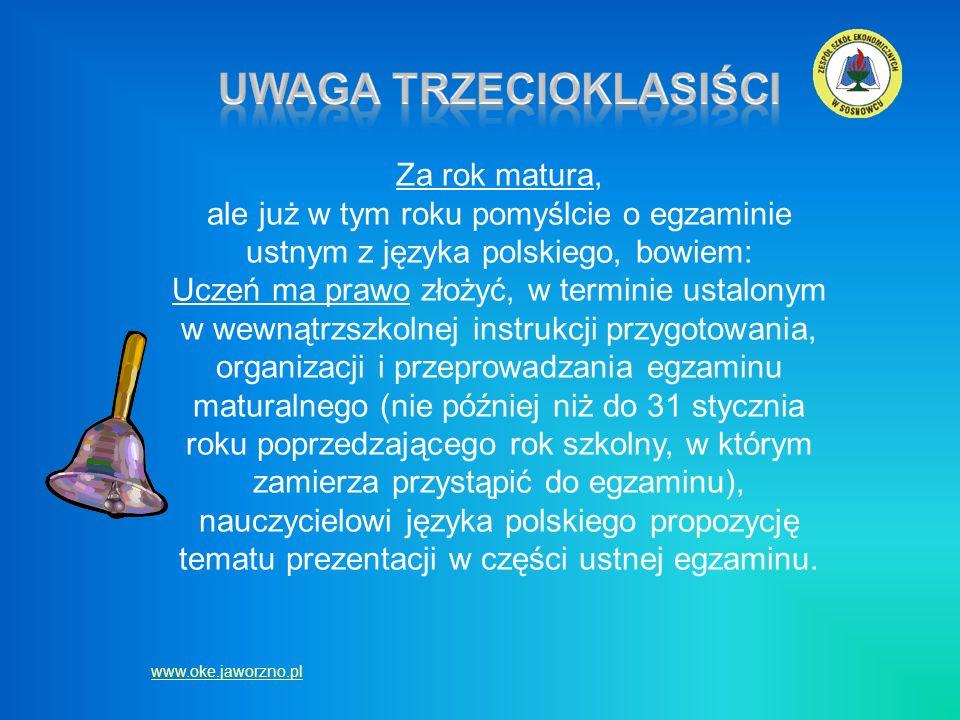 Za rok matura, ale już w tym roku pomyślcie o egzaminie ustnym z języka polskiego, bowiem: Uczeń ma prawo złożyć, w terminie ustalonym w wewnątrzszkol