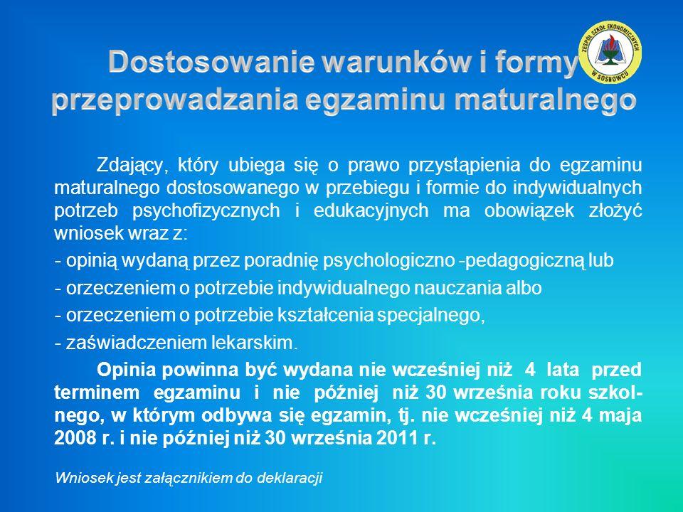 Zdający, który ubiega się o prawo przystąpienia do egzaminu maturalnego dostosowanego w przebiegu i formie do indywidualnych potrzeb psychofizycznych