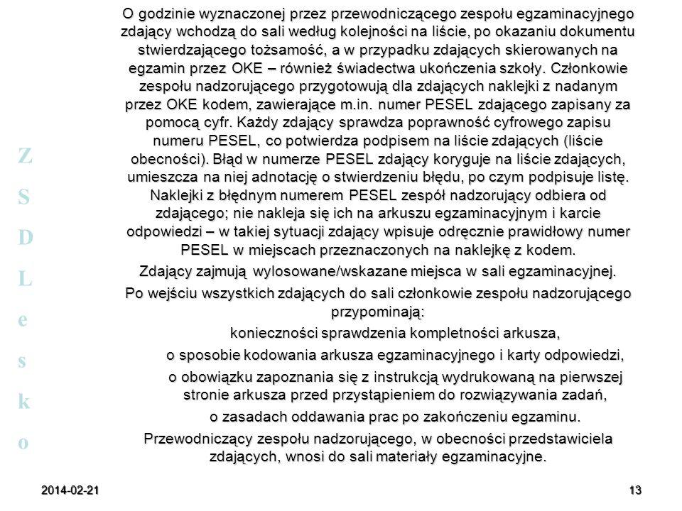 2014-02-2113 O godzinie wyznaczonej przez przewodniczącego zespołu egzaminacyjnego zdający wchodzą do sali według kolejności na liście, po okazaniu do