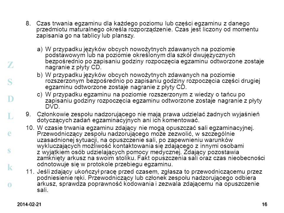 2014-02-2116 ZSDLeskoZSDLesko 8.Czas trwania egzaminu dla każdego poziomu lub części egzaminu z danego przedmiotu maturalnego określa rozporządzenie.