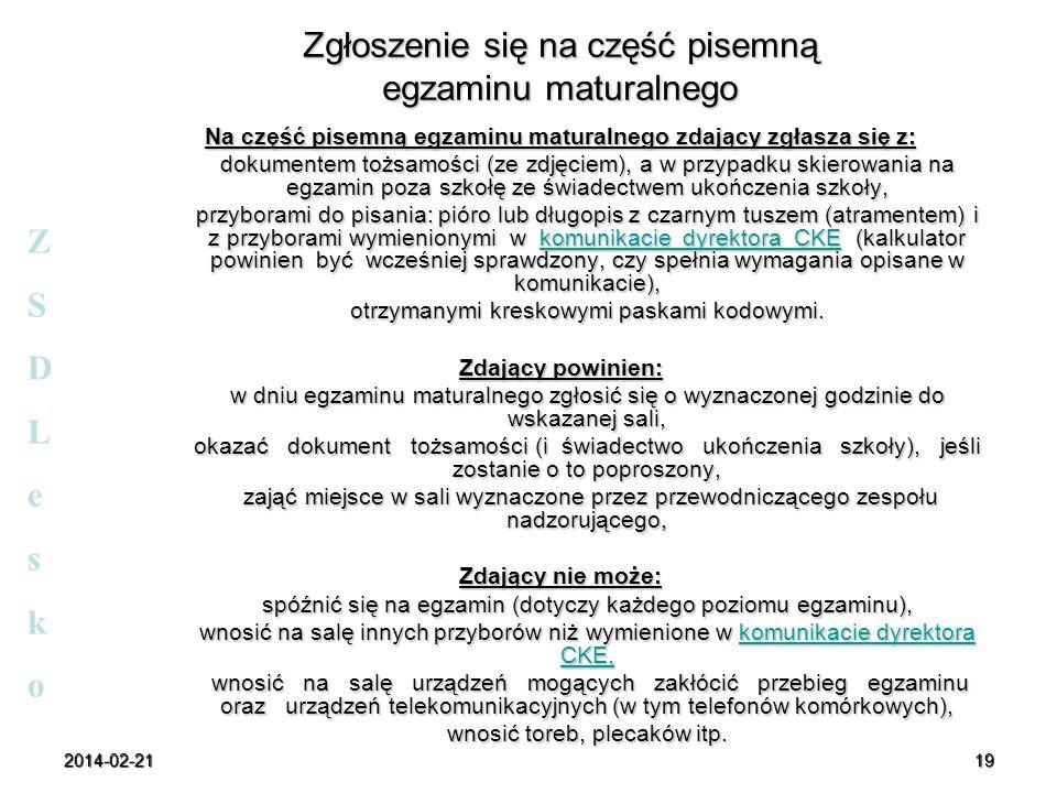2014-02-2119 Zgłoszenie się na część pisemną egzaminu maturalnego Na część pisemną egzaminu maturalnego zdający zgłasza się z: dokumentem tożsamości (
