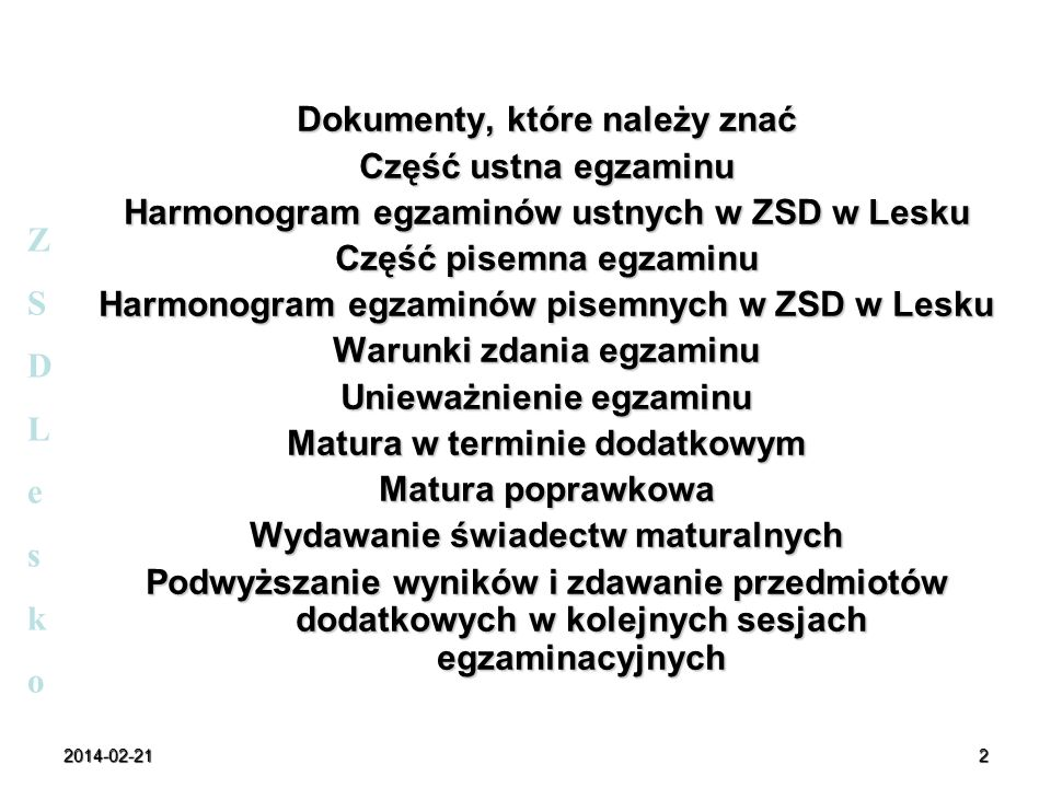 2014-02-212 Dokumenty, które należy znać Część ustna egzaminu Harmonogram egzaminów ustnych w ZSD w Lesku Część pisemna egzaminu Harmonogram egzaminów