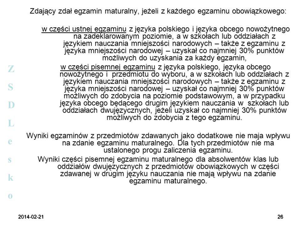 2014-02-2126 Zdający zdał egzamin maturalny, jeżeli z każdego egzaminu obowiązkowego: w części ustnej egzaminu z języka polskiego i języka obcego nowo
