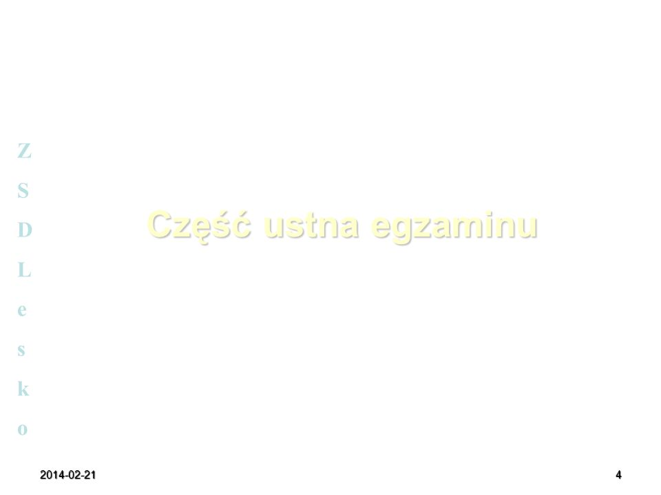 2014-02-215 część ustna egzaminu z języka polskiego część ustna egzaminu z języka obcego nowożytnego egzamin na poziomie podstawowym egzamin na poziomie rozszerzonym ZSDLeskoZSDLesko