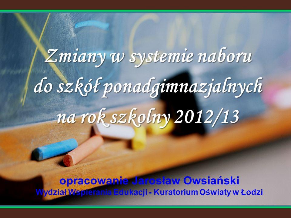 Zmiany w systemie naboru do szkół ponadgimnazjalnych 2012 Kuratorium Oświaty w Łodzi Rozporządzenie MEN z dnia 20 sierpnia 2010 r.